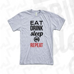 EAT DRINK SLEEP AND REPEAT